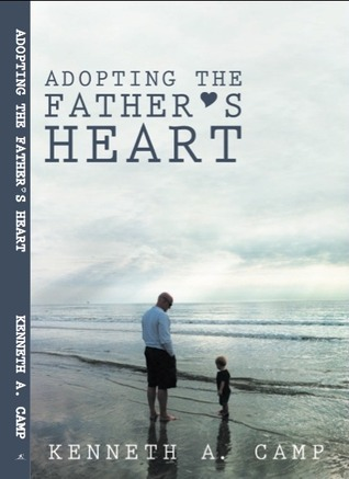 Ebook Adopting the Father's Heart by Kenneth A. Camp read!