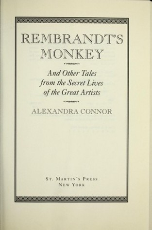 Rembrandt's Monkey: And Other Tales from the Secret Lives of the Great Artists