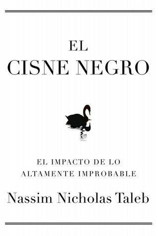 El cisne negro: El impacto de lo altamente improbable por Nassim Nicholas Taleb, Roc Filella Montfort, Albino Santos Mosquera