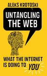 Untangling the Web: What the Internet is Doing to you
