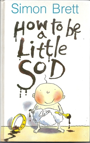 How to Be a Little Sod: An Infant Diary
