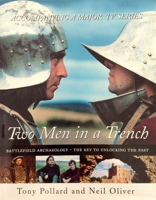 Two Men in a Trench: Battlefield Archaeology - The Key to Unlocking the Past (Two Men in a Trench, #1)
