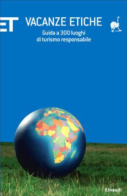 Vacanze etiche: Guida a 300 luoghi di turismo responsabile