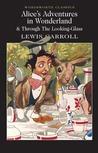Alice's Adventures in Wonderland & Through the Looking-Glass (Alice's Adventures in Wonderland, #1-2)