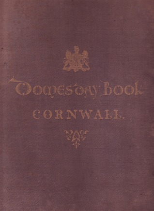 Domesday Book or Great Survey of England of William the Conqueror A.D. MLXXXVI: Facsimile of the Part Relating to Cornwall