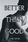 Better Than Good by Lane Hayes