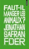 Faut-il manger les animaux ? by Jonathan Safran Foer