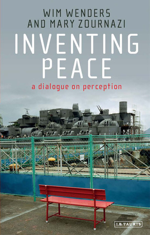 Inventing Peace: A Dialogue on Perception por Wim Wenders, Mary Zournazi
