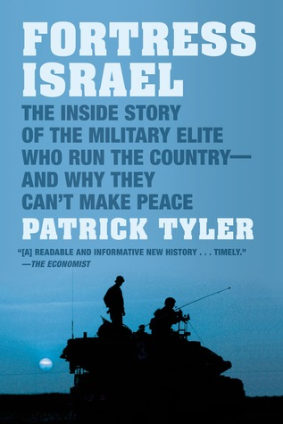 Fortress Israel: The Inside Story of the Military Elite Who Run the Country - and Why They Can't Make Peace