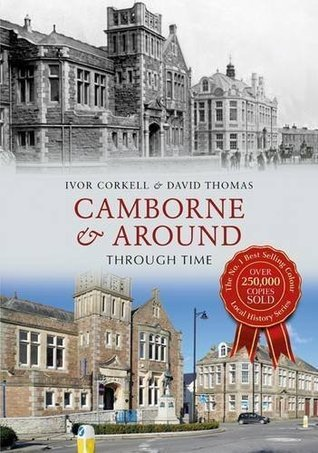 Camborne & Around Through Time