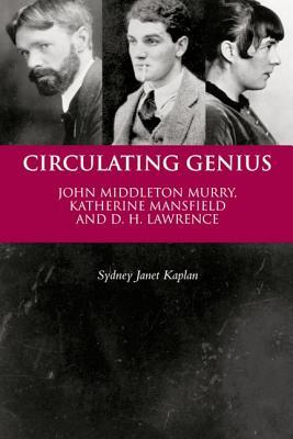 Circulating Genius: John Middleton Murry, Katherine Mansfield and D. H. Lawrence