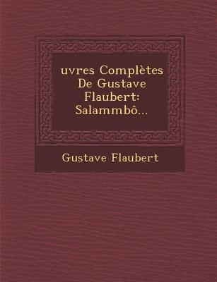 Oeuvres Completes de Gustave Flaubert: Salammbo