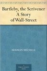 Bartleby, the Scrivener A Story Of Wall-Street