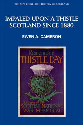 Impaled Upon a Thistle: Scotland Since 1880