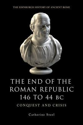 The End of the Roman Republic, 146 to 44 BC: Conquest and Crisis