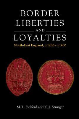 Border Liberties and Loyalties: North-East England, C. 1200 to C. 1400
