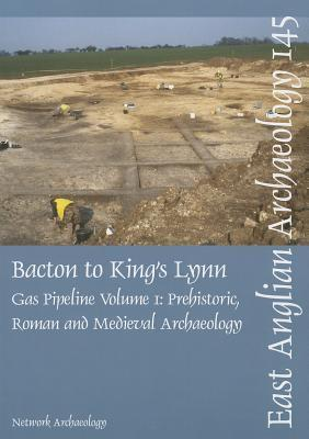 Bacton to King's Lynn Gas Pipeline, Volume 1: Prehistoric, Roman and Medieval Archaeology