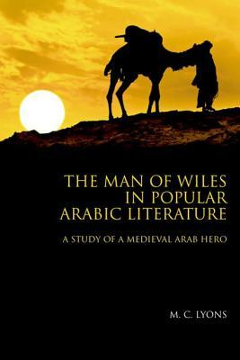 The Man of Wiles in Popular Arabic Literature: A Study of a Medieval Arab Hero