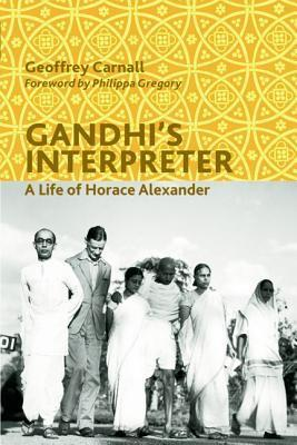 Gandhi's Interpreter: A Life of Horace Alexander