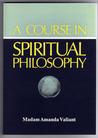 A Course In Spiritual Philosophy