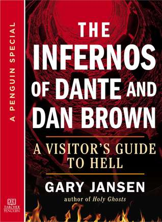 Ebook The Infernos of Dante and Dan Brown: A Visitor's Guide to Hell by Gary Jansen TXT!