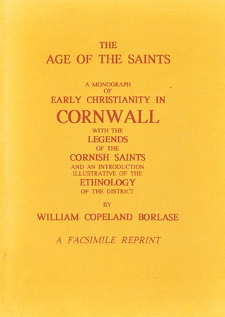 The Age of the Saints: A Monograph of Early Christianity in Cornwall