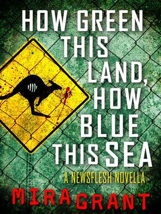 How Green This Land, How Blue This Sea (Newsflesh Trilogy, #3.2)