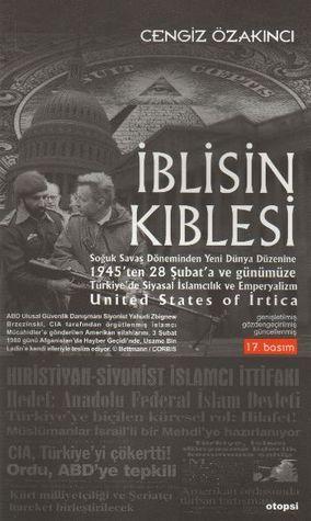 İblisin Kıblesi / United States Of İrtica Soğuk Savaş Dönemi'nden Yeni Dünya Düzeni'ne 1945'ten 28 Şubat'a ve günümüze Türkiye'de İslamcılık ve Emperyalizm