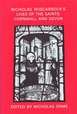 Nicholas Roscarrock's Lives of the Saints: Cornwall and Devon