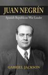 Juan Negrin: Physiologist, Socialist, and Spanish Republican War Leader