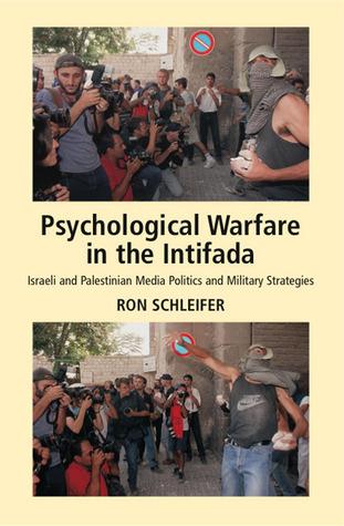 Psychological Warfare in the Intifada: Israeli and Palestinian Media Politics and Military Strategies