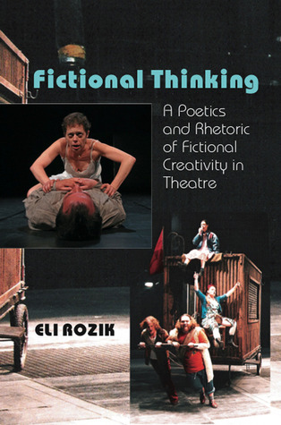 Fictional Thinking: A Poetics and Rhetoric of Fictional Creativity in Theatre