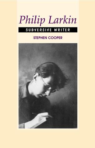 Philip larkin: subversive writer par Stephen Cooper