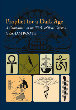 Prophet for a Dark Age: A Companion to the Works of Ren�������© Gu�������©non