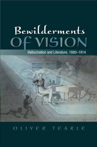 Bewilderments of Vision: Hallucination and Literature, 1880-1914