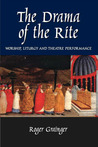 The Drama of the Rite: Worship, Liturgy and Theatre Performance