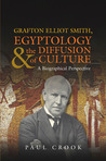 Grafton Elliot Smith, Egyptologythe Diffusion of Culture: A Biographical Perspective