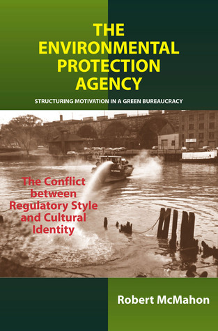 The Environmental Protection Agency: Structuring Motivation in a Green Bureaucracy: The Conflict between Regulatory Style and Cultural Identity