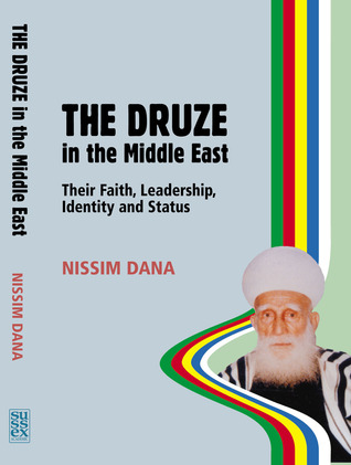 The Druze in the Middle East: Their Faith, Leadership, Identity and Status