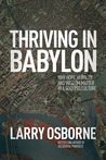 Thriving in Babylon: Why Hope, Humility, and Wisdom Matter in a Godless Culture