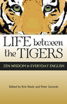 Life Between the Tigers (2nd edition): Zen Wisdom in Everyday English
