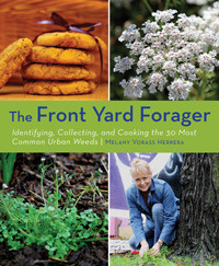 Front Yard Forager: Identifying, Collecting, and Cooking the 30 Most Common Urban Weeds EPUB