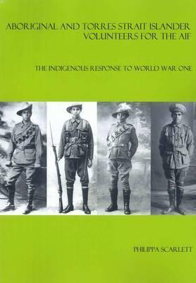 Aboriginal and Torres Strait Islander volunteers for the AIF: the Indigenous response to World War One