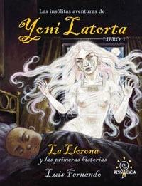 Las insólitas aventuras de Yoni Latorta, Libro 1: La Llorona y las primeras historias