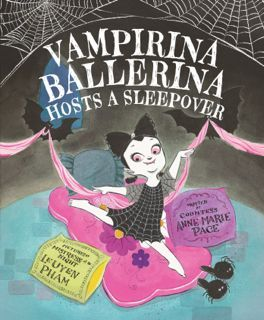Vampirina Ballerina Hosts a Sleepover by Anne Marie Pace