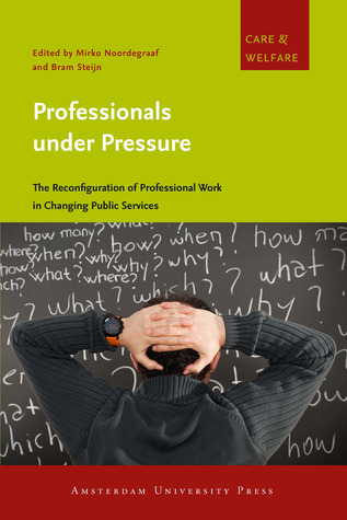 Professionals under Pressure: The Reconfiguration of Professional Work in Changing Public Services