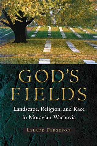 God's Fields: Landscape, Religion, and Race in Moravian Wachovia