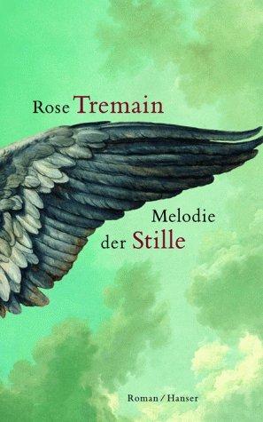 Ebook Melodie der Stille. by Rose Tremain read!
