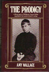 The Prodigy: A Biography of William James Sidis, America's Greatest Child Prodigy
