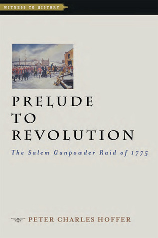 Prelude to Revolution: The Salem Gunpowder Raid of 1775